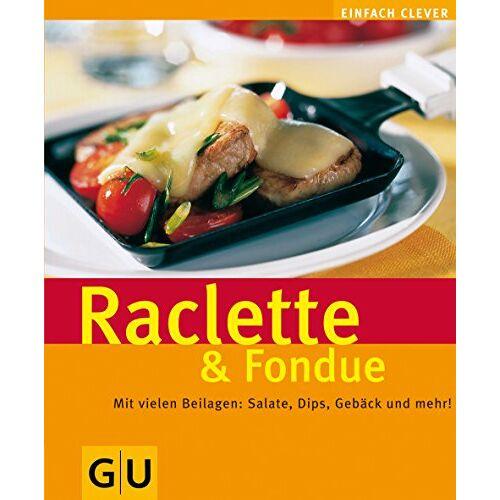 - Raclette & Fondue . GU einfach clever (GU Altproduktion) - Preis vom 17.01.2020 05:59:15 h