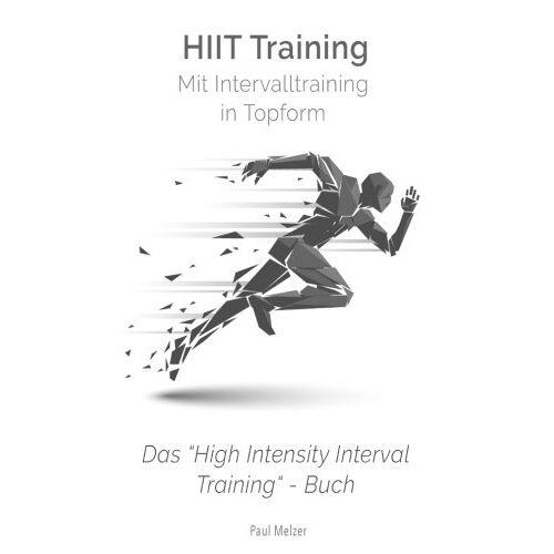 Paul Melzer - HiiT Training: Mit Intervalltraining in Topform: Das High Intensity Interval Training Buch - Preis vom 24.02.2020 06:06:31 h