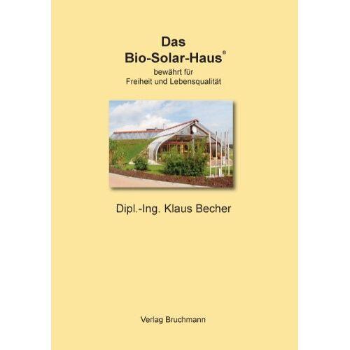 Klaus Becher - Das Bio-Solar-Haus: bewährt für Freiheit und Lebensqualität - Preis vom 15.05.2021 04:43:31 h