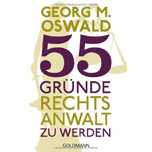 Oswald, Georg M. - 55 Gründe, Rechtsanwalt zu werden - Preis vom 21.10.2020 04:49:09 h