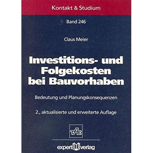 Claus Meier - Investitions- und Folgekosten bei Bauvorhaben: Bedeutung und Planungskonsequenzen (Kontakt & Studium) - Preis vom 13.04.2021 04:49:48 h