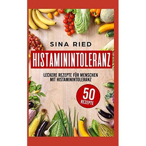 Sina Ried - Histaminintoleranz: Leckere Rezepte für Menschen mit Histaminintoleranz - Preis vom 01.03.2021 06:00:22 h