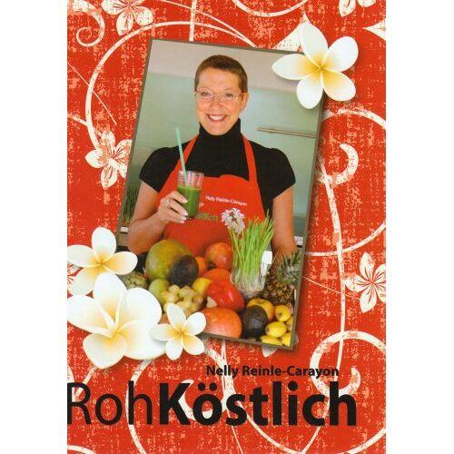 Nelly Reinle-Carayon - RohKöstlich: 50 Rezepte - Preis vom 17.01.2020 05:59:15 h