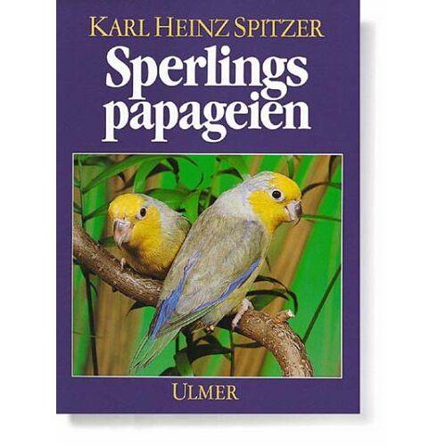 Spitzer, Karl H. - Sperlingspapageien. Arten und Rassen, Haltung und Zucht - Preis vom 21.01.2021 06:07:38 h