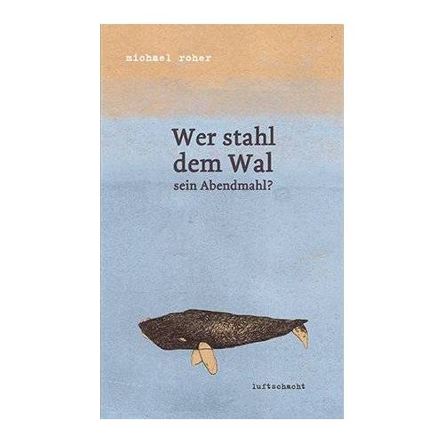 Michael Roher - Wer stahl dem Wal sein Abendmahl? - Preis vom 06.05.2021 04:54:26 h