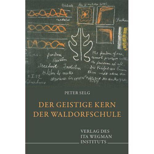 Peter Selg - Der geistige Kern der Waldorfschule - Preis vom 11.04.2021 04:47:53 h