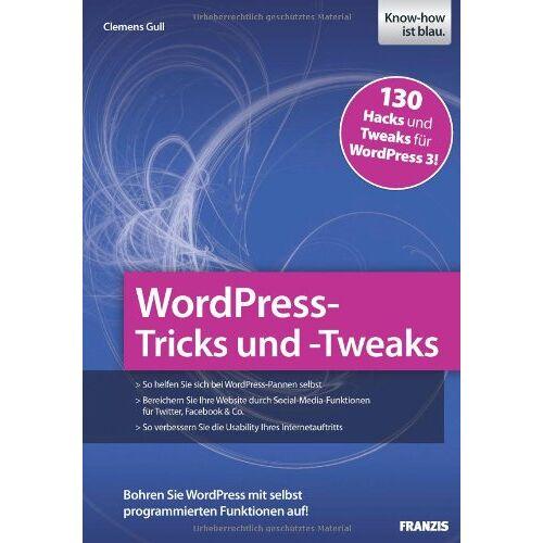 Clemens Gull - WordPress-Tricks und -Tweaks: 130 Hacks und Tweaks für WordPress 3! - Preis vom 05.09.2020 04:49:05 h
