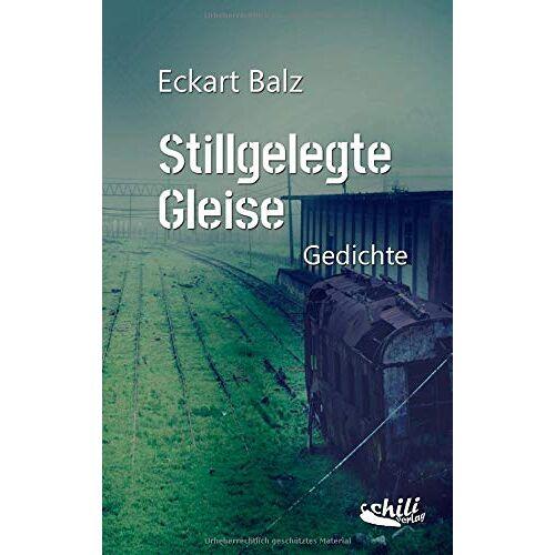 Eckart Balz - Stillgelegte Gleise: Gedichte - Preis vom 05.09.2020 04:49:05 h