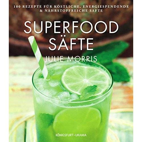 Julie Morris - Superfood Säfte: 100 Rezepte für leckere Powersäfte - Preis vom 27.02.2021 06:04:24 h