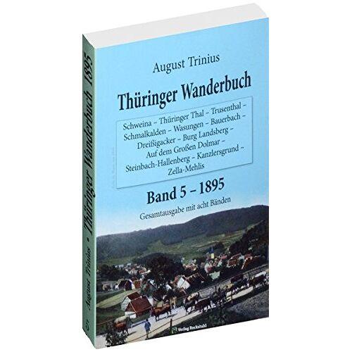 August Trinius - Thüringer Wanderbuch 1895 - Band 5 (Gesamtausgabe mit acht Bänden): Schweina - Thüringer Thal - Trusenthal - Schmalkalden - Wasungen - Bauerbach ... - ... (August Trinius Reihe im Verlag Rockstuhl) - Preis vom 24.02.2021 06:00:20 h