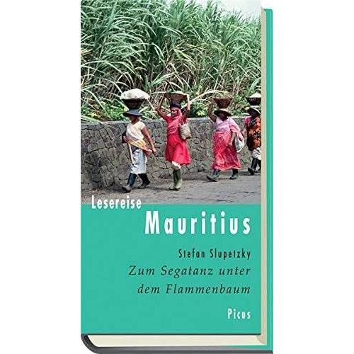Stefan Slupetzky - Lesereise Mauritius: Zum Segatanz unter dem Flammenbaum (Picus Lesereisen) - Preis vom 10.09.2020 04:46:56 h