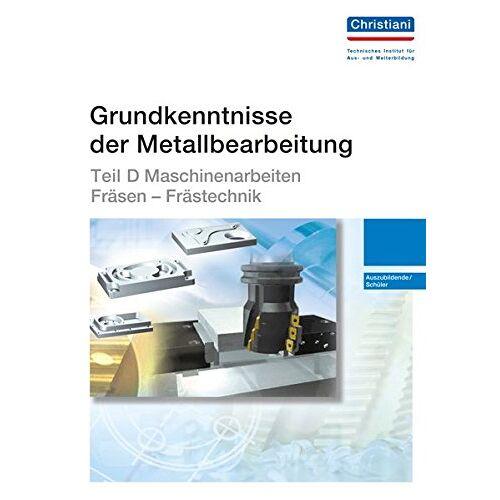 Robert Luz - Grundkenntnisse der Metallbearbeitung - Teil D: Maschinenarbeiten - Fräsen - Frästechnik - Auszubildende/Schüler - Preis vom 03.04.2020 04:57:06 h