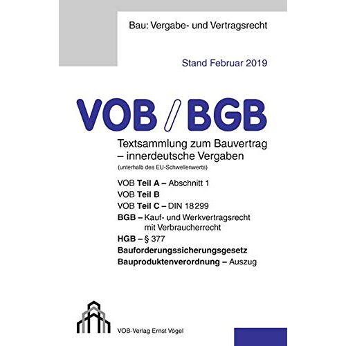 Eckhard Frikell - VOB/BGB Textsammlung zum Bauvertrag - innerdeutsche Vergaben (Stand Februar 2019): VOB Teil A - Abschnitt 1, VOB Teil B, VOB Teil C - DIN 18299, BGB - ... Bauproduktenverordnung - Auszug - Preis vom 28.02.2021 06:03:40 h