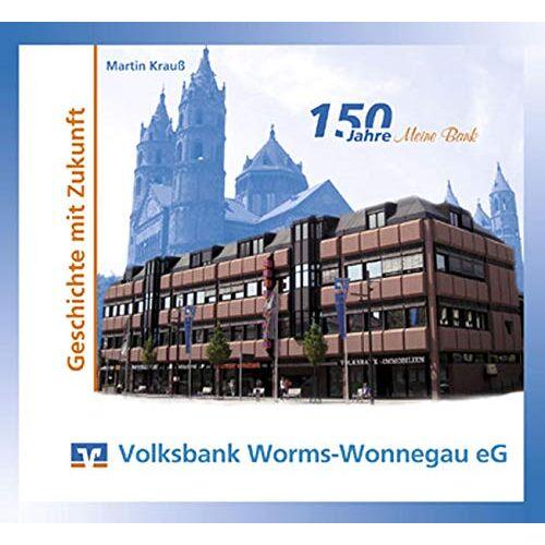 Martin Krauß - Volksbank Worms-Wonnegau eG: Geschichte mit Zukunft - Preis vom 09.04.2021 04:50:04 h
