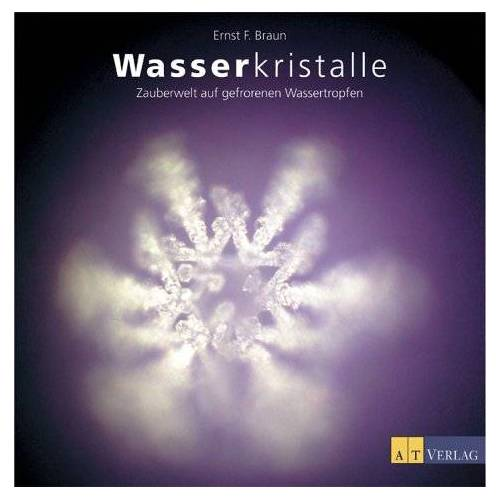 Braun, Ernst F. - Wasserkristalle. Zauberwelt aus gefrorenen Wassertropfen - Preis vom 12.05.2021 04:50:50 h