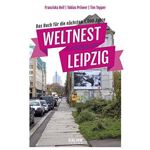 Tobias Prüwer - Weltnest Leipzig: Das Buch für die nächsten 1.000 Jahre - Preis vom 15.01.2021 06:07:28 h