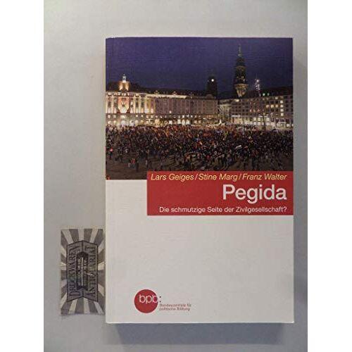 Geiges Lars Stine Marg und Franz Walter - Pegida: die schmutzige Seite der Zivilgesellschaft?. - Preis vom 05.05.2021 04:54:13 h