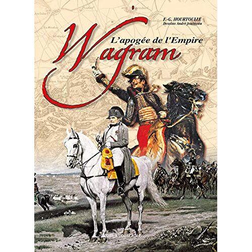 HOURTOULLE FG - Wagram, l'apogée de l'Empire - Preis vom 21.10.2020 04:49:09 h
