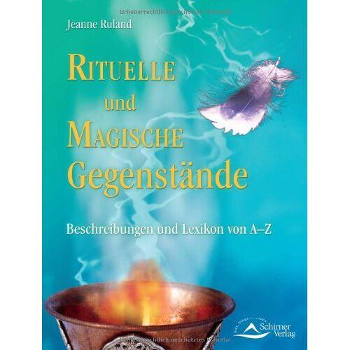 Jeanne Ruland - Rituelle und Magische Gegenstände: Beschreibungen und Lexikon von A - Z - Preis vom 14.05.2021 04:51:20 h