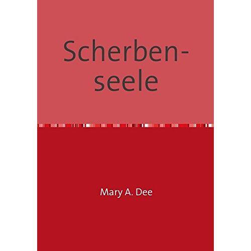 Dee, Mary A. - Therapie Tagebücher: Scherben-seele - Preis vom 14.05.2021 04:51:20 h
