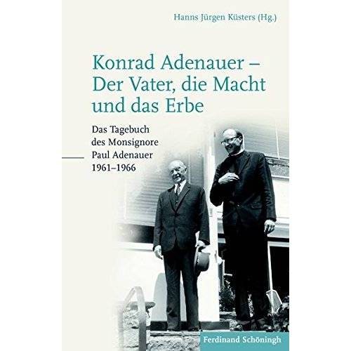 Paul Adenauer - Konrad Adenauer - Der Vater, die Macht und das Erbe: Das Tagebuch des Monsignore Paul Adenauer 1961-1966 - Preis vom 21.10.2020 04:49:09 h