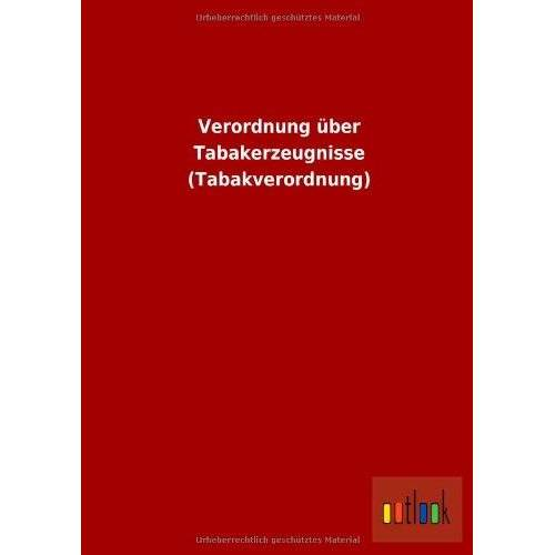 ohne Autor - Verordnung über Tabakerzeugnisse (Tabakverordnung) - Preis vom 17.10.2020 04:55:46 h