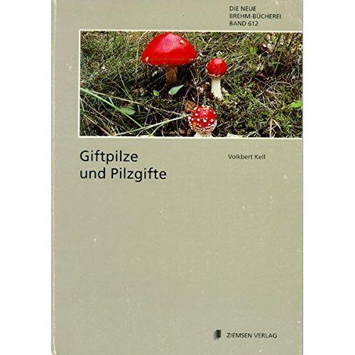 Volkbert Kell - GIFTPILZE UND PILZGIFTE - Preis vom 27.02.2021 06:04:24 h