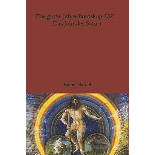 Rainer Bardel - Das große Jahreshoroskop 2021 Das Jahr des Saturn - Preis vom 16.04.2021 04:54:32 h