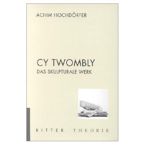Achim Hochdörfer - Cy Twombly - Das skulpturale Werk - Preis vom 05.03.2021 05:56:49 h
