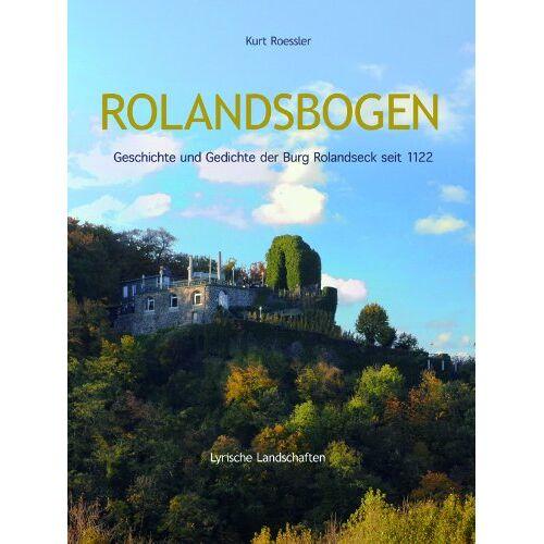 Kurt Roessler - ROLANDSBOGEN Geschichte und Gedichte der Burg Rolandseck seit 1122 - Preis vom 20.10.2020 04:55:35 h