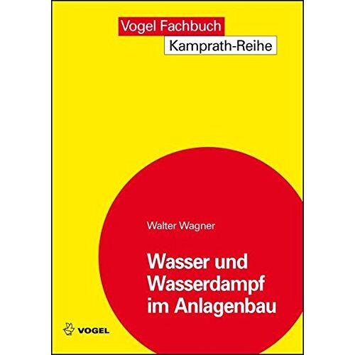 Walter Wagner - Wasser und Wasserdampf im Anlagenbau (Kamprath-Reihe) - Preis vom 21.10.2020 04:49:09 h