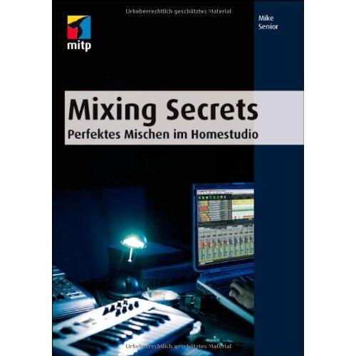 Mike Senior - Mixing Secrets: Perfektes Mischen im Homestudio (mitp Anwendungen) - Preis vom 11.05.2021 04:49:30 h