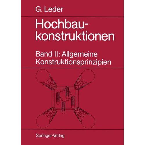 Gerhard Leder - Hochbaukonstruktionen: Band II: Allgemeine Konstruktionsprinzipien - Preis vom 11.05.2021 04:49:30 h