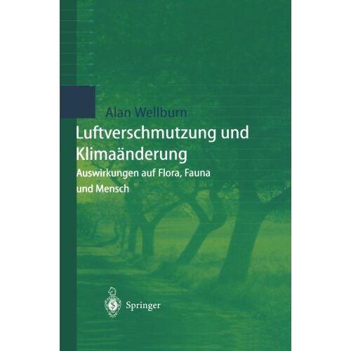 Wellburn, Alan R. - Luftverschmutzung und Klimaänderung: Auswirkungen Auf Flora, Fauna Und Mensch - Preis vom 15.05.2021 04:43:31 h