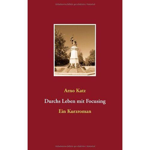 Arno Katz - Durchs Leben mit Focusing: Ein Kurzroman - Preis vom 19.08.2019 05:56:20 h