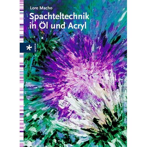 Lore Macho - Spachteltechnik in Öl und Acryl - Preis vom 04.09.2020 04:54:27 h