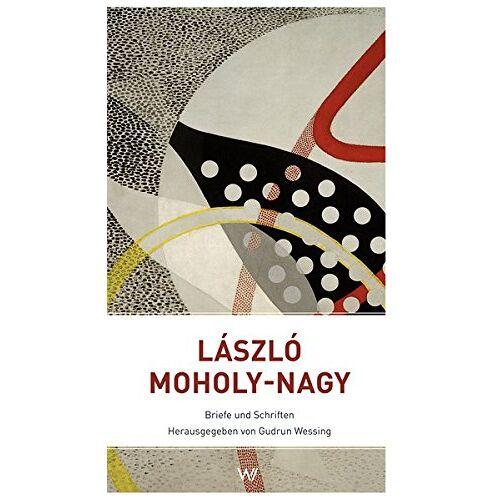Laszlo Moholy-Nagy - László Moholy-Nagy: Briefe und Schriften - Preis vom 13.05.2021 04:51:36 h