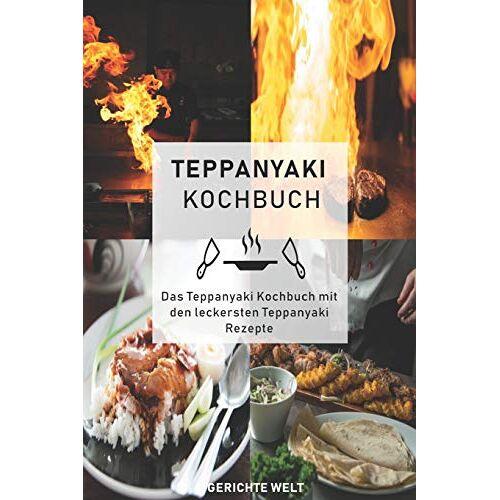 Gerichte Welt - Teppanyaki Kochbuch: Das Teppanyaki Kochbuch mit den leckersten Teppanyaki Rezepte - Preis vom 08.04.2021 04:50:19 h