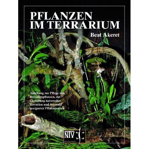 Beat Akeret - Pflanzen im Terrarium: Anleitung zur Pflege von Terrarienpflanzen, zur Gestaltung naturnaher Terrarien und Auswahl geeigneter Pflanzenarten - Preis vom 03.09.2020 04:54:11 h