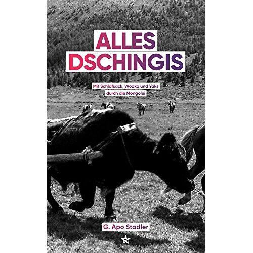 Stadler, G. Apo - Alles Dschingis: Mit Schlafsack, Wodka und Yaks durch die Mongolei - Preis vom 19.10.2020 04:51:53 h