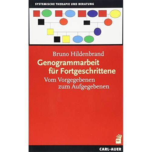 Bruno Hildenbrand - Genogrammarbeit für Fortgeschrittene: Vom Vorgegebenen zum Aufgegebenen - Preis vom 16.04.2021 04:54:32 h