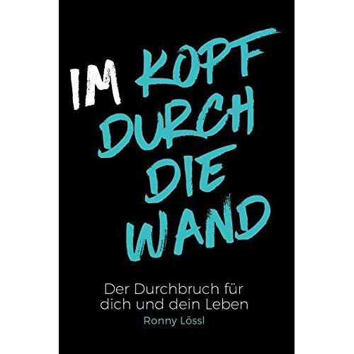 Ronny Lössl - Im Kopf durch die Wand: Der Durchbruch für dich und dein Leben - Preis vom 18.10.2020 04:52:00 h