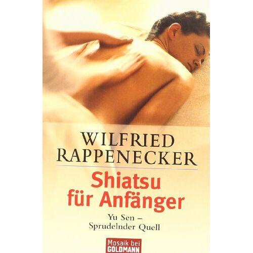 Wilfried Rappenecker - Shiatsu für Anfänger: Yu Sen - Sprudelnder Quell - Preis vom 13.05.2021 04:51:36 h