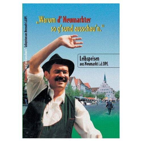 - Warum d'Neumarkter so g'sund ausschau'n. Leibspeisenkochbuch mit Schmankerl aus Neumarkt i.d. Oberpfalz/ - Preis vom 10.05.2021 04:48:42 h