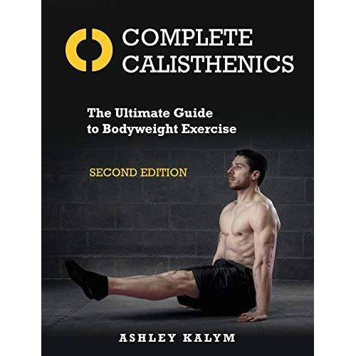 Ashley Kalym - Complete Calisthenics, Second Edition: The Ultimate Guide to Bodyweight Exercise - Preis vom 05.05.2021 04:54:13 h