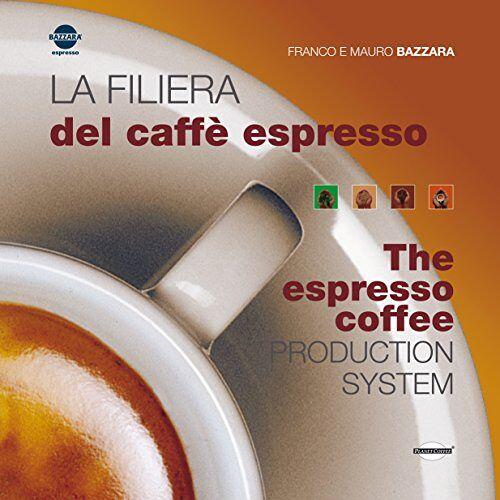 Franco Bazzara - La Filiera Del Caffè Espresso / The espresso coffee production system - Preis vom 19.10.2020 04:51:53 h
