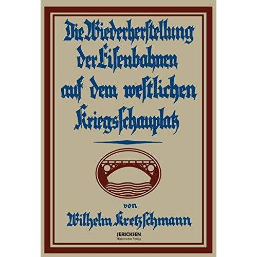 Wilhelm Kretzschmann - Das deutsche Militär-Eisenbahnwesen im Weltkrieg 1914 – 1918 in 2 Bde.: Die Wiederherstellung der Eisenbahnen auf dem östlichen und westlichen Kriegsschauplatz - Preis vom 09.04.2021 04:50:04 h