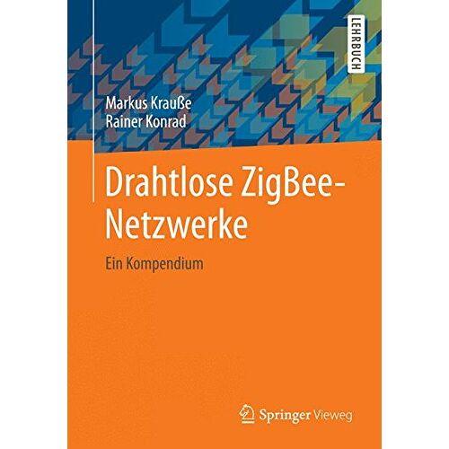 Markus Krauße - Drahtlose ZigBee-Netzwerke: Ein Kompendium - Preis vom 03.08.2020 04:53:25 h