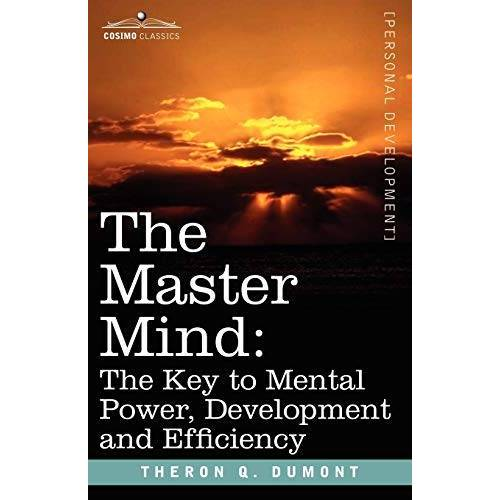 Dumont, Theron Q. - The Master Mind: The Key to Mental Power, Development and Efficiency (Personal Development) - Preis vom 12.07.2020 05:06:42 h