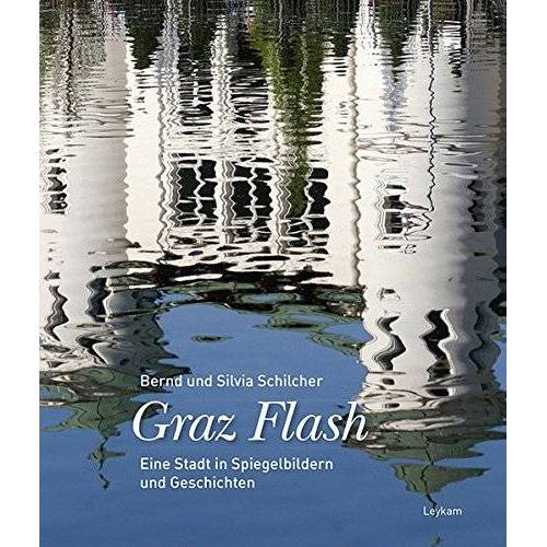 Bernd Schilcher - Graz Flash: Eine Stadt in Spiegelbildern und Geschichten - Preis vom 20.10.2020 04:55:35 h